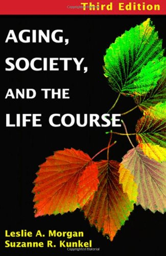 Aging, Society, and the Life Course: Third: Morgan PhD, Leslie