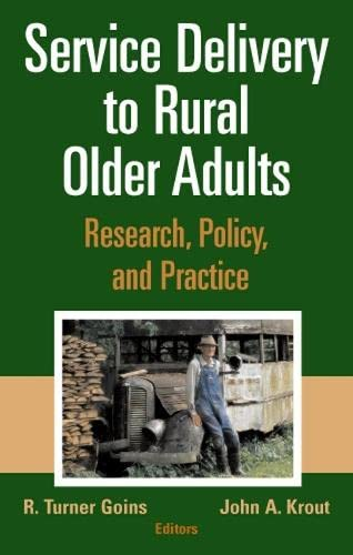 Service Delivery to Rural Older Adults: Research, Policy and Practice: J. William Worden PhD ABPP