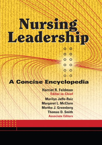 Nursing Leadership: A Concise Encyclopedia: Editor-Harriet R. Feldman