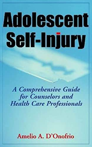 9780826102782: Adolescent Self-Injury: A Comprehensive Guide for Counselors and Health Care Professionals