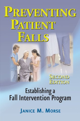 Preventing Patient Falls: Second Edition: Janice M. Morse PhD (Nurs) PhD (Anthro) FCAHS FAAN