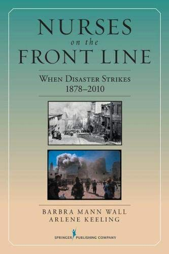 Nurses on the Front Line: When Disaster Strikes, 1878-2010: Kathryn Seifert PhD