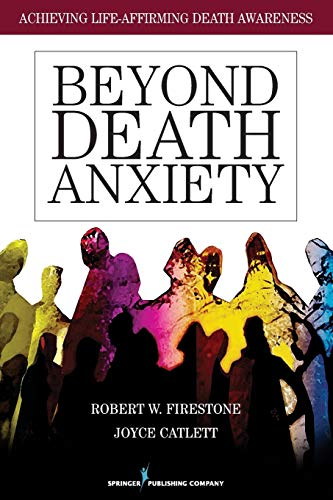 9780826105516: Beyond Death Anxiety: Achieving Life-Affirming Death Awareness