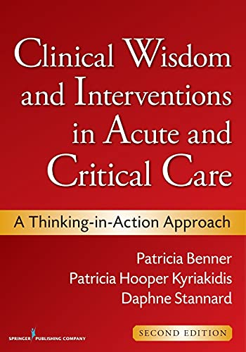9780826105738: Clinical Wisdom and Interventions in Acute and Critical Care, Second Edition: A Thinking-in-Action Approach (Benner, Clinical Wisdom and Interventions in Acute and Critical Care)
