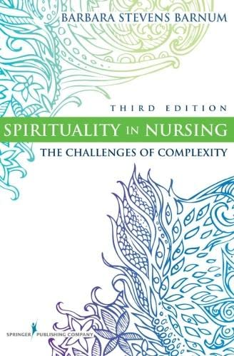 9780826105837: Spirituality in Nursing: The Challenges of Complexity, Third Edition (Barnum, Spirituality in Nursing)