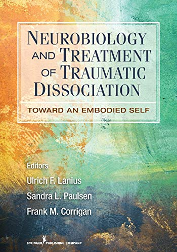 9780826106315: Neurobiology and Treatment of Traumatic Dissociation: Towards an Embodied Self