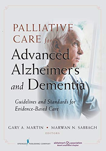 9780826106759: Palliative Care for Advanced Alzheimer's and Dementia: Guidelines and Standards for Evidence-Based Care