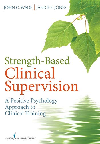 9780826107367: Strength-Based Clinical Supervision: A Positive Psychology Approach to Clinical Training