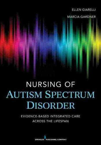 9780826108470: Nursing of Autism Spectrum Disorder: Evidence-Based Integrated Care across the Lifespan