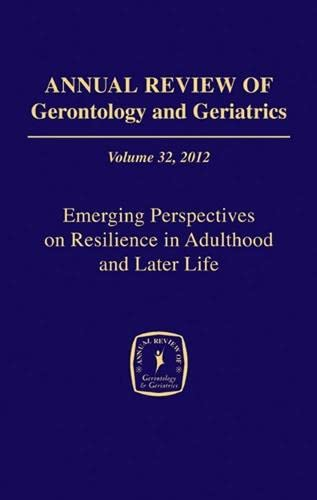 9780826108746: Annual Review of Gerontology and Geriatrics, Volume 32, 2012: Emerging Perspectives on Resilience in Adulthood and Later Life (Annual Review of Gerontology & Geriatrics)