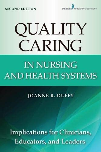 9780826110145: Quality Caring in Nursing and Health Systems: Implications for Clinicians, Educators, and Leaders, 2nd Edition (Duffy, Quality Caring in Nursing)