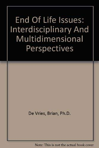 End Of Life Issues: Interdisciplinary And Multidimensional Perspectives (SPRINGER SERIES ON DEATH &...