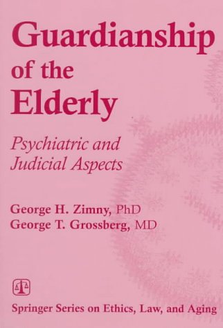 9780826111760: Guardianship of the Elderly: Psychiatric and Judicial Aspects (Springer Series on Ethics, Law, and Aging)