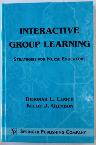 9780826112385: Interactive Group Learning: Strategies for Nurse Educators