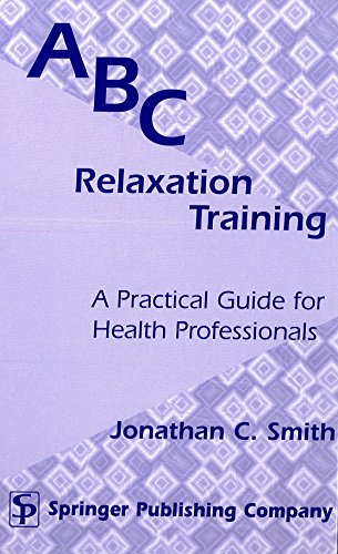 ABC Relaxation Training: A Practical Guide for: Jonathan C. Smith