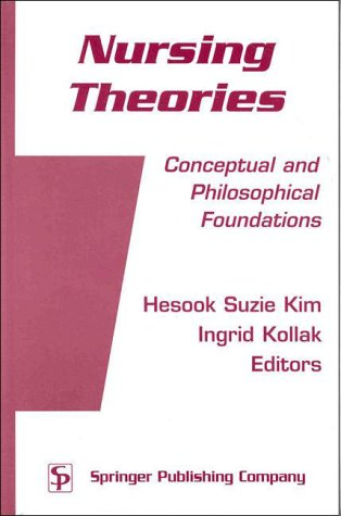 9780826112873: Nursing Theories: Conceptual and Philosophical Foundations