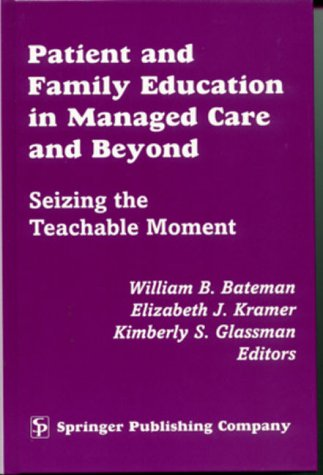 Patient and Family Education in Managed Care: Editor-William B. Bateman;