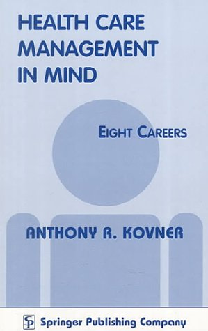 Health Care Management in Mind: Eight Careers: Kovner, Anthony R.