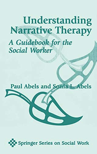 9780826113825: Understanding Narrative Therapy: A Guidebook for the Social Worker