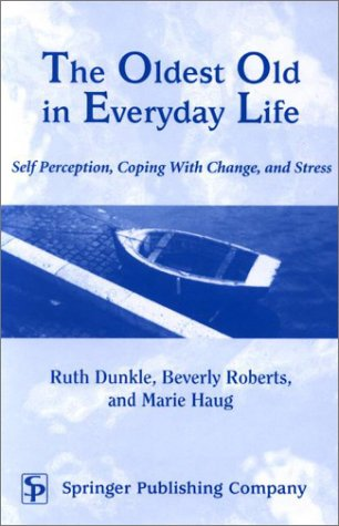 9780826113856: The Oldest Old in Everyday Life- Self-Perception, Coping With Change, And Stress