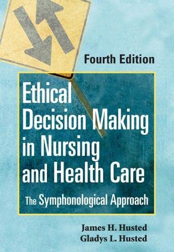 9780826115126: Ethical Decision Making in Nursing and Health Care: The Symphonological Approach, Fourth Edition (Bioethical Decision Making in Nursing (Husted))