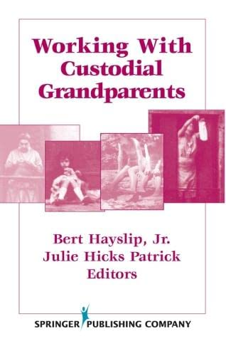 Working With Custodial Grandparents: Bert Hayslipt, Jr. & Julie Hicks Patrick, Eds.