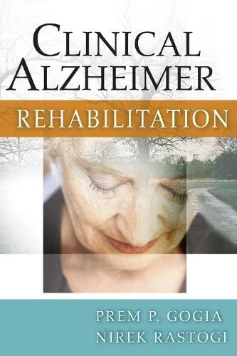 Clinical Alzheimer Rehabilitation: Prem P. Gogia; Nirek Rastogi