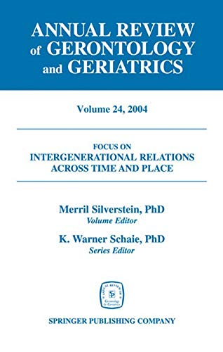 Annual Review of Gerontology and Geriatrics, Volume 24, 2004: Intergenerational Relations Across ...
