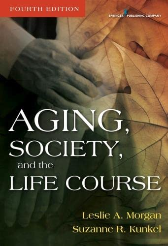 Aging, Society, and the Life Course, Fourth: Morgan PhD, Leslie