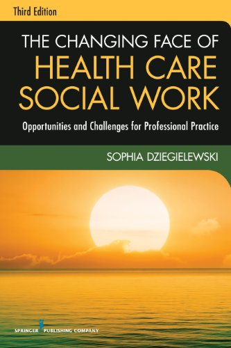 9780826119421: The Changing Face of Health Care Social Work, Third Edition: Opportunities and Challenges for Professional Practice
