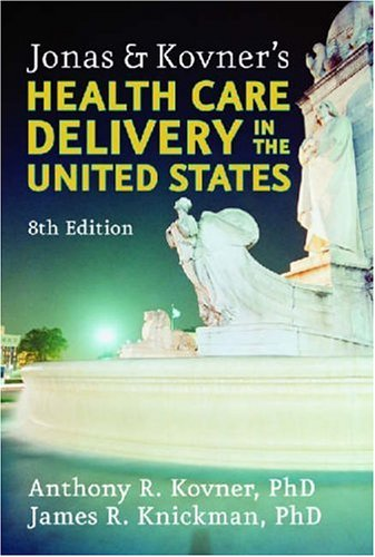 Jonas & Kovner's health care delivery in the United States: Eighth Edition: Anthony R. ...