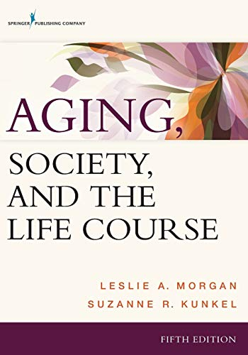 Aging, Society, and the Life Course, Fifth: Morgan PhD, Leslie
