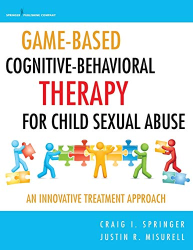 9780826123367: Game-Based Cognitive-Behavioral Therapy for Child Sexual Abuse: An Innovative Treatment Approach