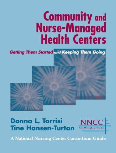 9780826123558: Community and Nurse-Managed Health Centers: Getting Them Started and Keeping Them Going (A National Nursing Centers Consortium Guide)