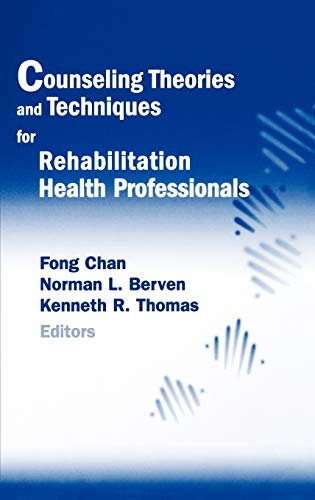 Counseling Theories and Techniques for Rehabilitation Health Professionals, by Chan: Chan, Fong/ ...