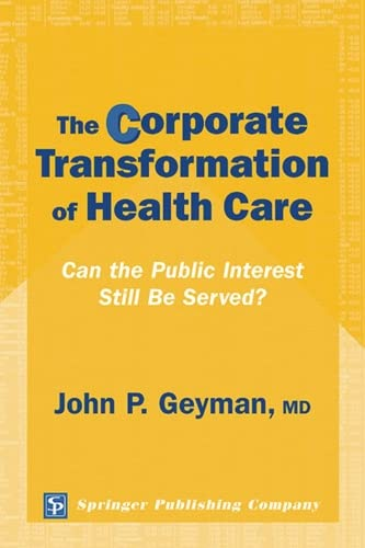 The Corporate Transformation of Health Care: Can: Geyman MD, John