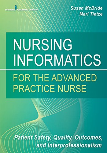 9780826124883: Nursing Informatics for the Advanced Practice Nurse: Patient Safety, Quality, Outcomes, and Interprofessionalism
