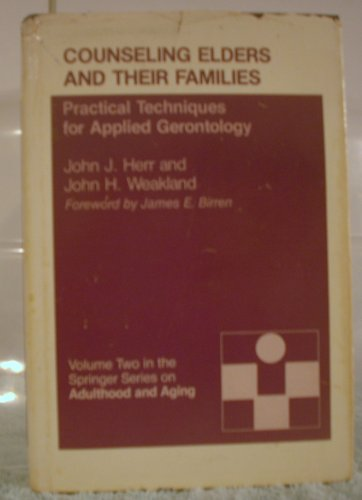 Counseling Elders and Their Families: Practical Techniques: John J. Herr,