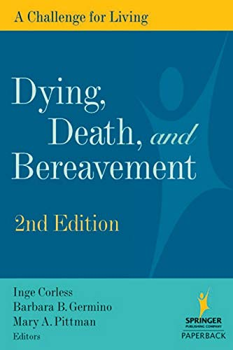 Dying, Death, and Bereavement: A Challenge for Living, 2nd Edition: Editor-Inge Corless; ...