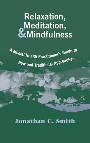 Relaxation, Meditation, & Mindfulness: A Mental Health Practitioner's Guide to New and ...
