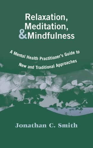 Relaxation, Meditation, & Mindfulness: A Mental Health: Jonathan C. Smith