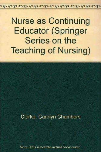 The Nurse As Continuing Educator (Springer Series on the Teaching of Nursing): Carolyn Chambers ...