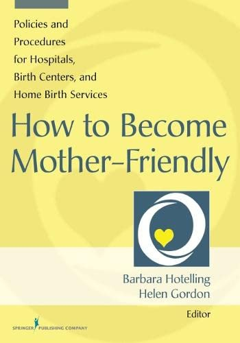 9780826129765: How to Become Mother-Friendly: Policies & Procedures for Hospitals, Birth Centers, and Home Birth Services