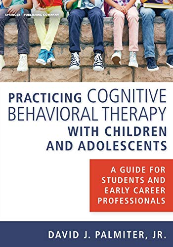 9780826131188: Practicing Cognitive Behavioral Therapy with Children and Adolescents: A Guide for Students and Early Career Professionals