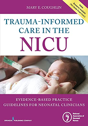 9780826131966: Trauma-Informed Care in the NICU: Evidenced-Based Practice Guidelines for Neonatal Clinicians