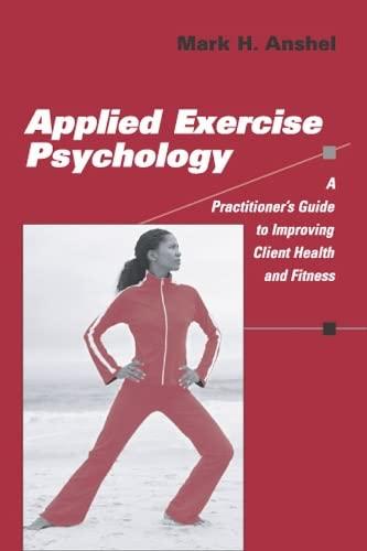 Applied Exercise Psychology : A Practitioner's Guide: Mark H. Anshel