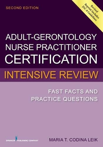 9780826134264: Adult-Gerontology Nurse Practitioner Certification Intensive Review: Fast Facts and Practice Questions, Second Edition