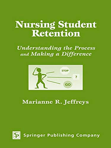 9780826134455: Nursing Student Retention: Understanding the Process and Making a Difference