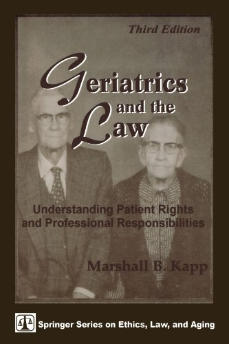 Geriatrics and the Law: Understanding Patient Rights and Professional Responsibilities, Third ...