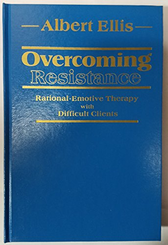 9780826149107: Overcoming Resistance: Rational-Emotive Therapy With Difficult Clients